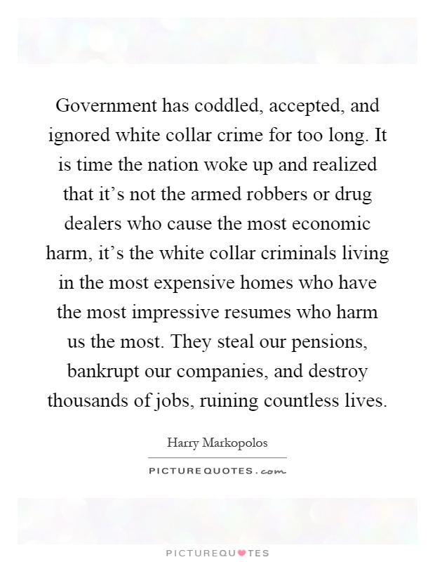 government-has-coddled-accepted-and-ignored-white-collar-crime-for-too-long-it-is-time-the-nation-quote-1